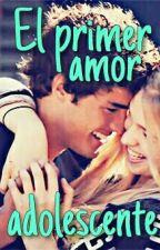 El primer amor adolescente by chxxxp