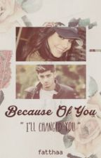 Because Of You || z.m by tihaarsh