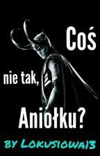 Coś nie tak Aniołku? by Lokusiowa13