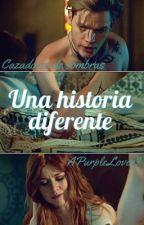 Una historia diferente - Cazadores de Sombras  by AgostinaHerondale