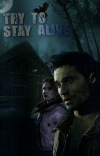 Try To Stay Alive||Until Dawn  by SweetQueen02