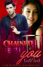 Chained To You ( Wild Love ) by AimanIshteyaque