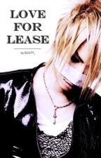 Love for Lease ( the GazettE Series ) by GUILTY_