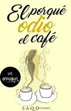 El porqué odio el café | Los Intocables #4 by Simyaqd
