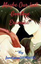 Maybe our Last Goodbye Eremika by familyties200906825