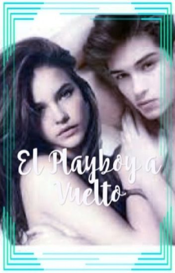 El Playboy A Vuelto. © [Parte 1]