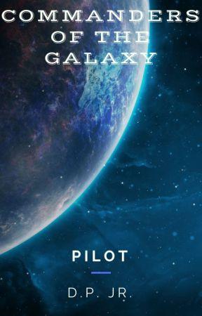 Commanders Of The Galaxy: Pilot by JadenTerak