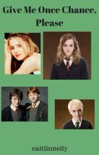 Give Me One Chance, Please - a Hermione Granger story by caitlinneil7