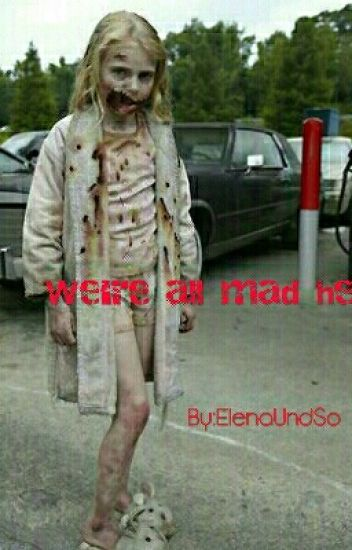 We're all mad here -The Walking Dead