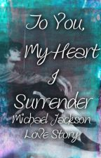 To You, My Heart I Surrender [Michael Jackson Love Story] by Xx_moonwalker_xX