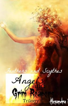 Angels and Grim Reapers Trilogy: Book III: Feathers and Scythes by Alexandra_92