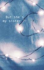 But She's my sister?!|adrienette| by fanboisenpai