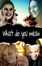 WHAT DO YOU MEAN? | CLEXA | part I by Alex_Nico