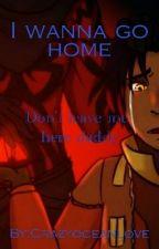 I wanna go home by Crazyoceanlove