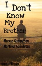 I Don't Know My Brother | M.G {AVSLUTAD} by maactiinus