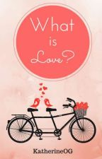 What is love? by KatherineOG