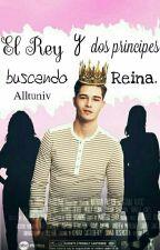 El Rey y dos príncipes buscando Reina. #2TMTE. by Alltuniv