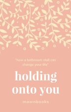 holding onto you by mawnbooks
