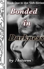 Bonded in Darkness (#1 in Gift Series) by 74storm