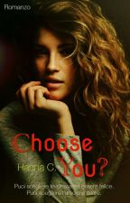 Choose You? by Hanny_Fiergirl