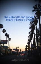 the nekos with two owners (mark x Ethan x Tyler) by Algebrazebra