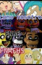 Como nosotros - FNAF - FNAFHS by Shorty13fnaf-hs