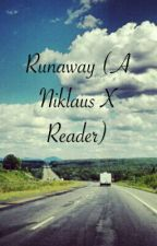 Runaway (Niklaus Mikaelson x Reader) by LunaEclipseMoon