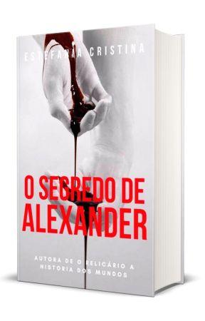 O SEGREDO DE ALEXANDER [EM BREVE] by EstefaniaCristina