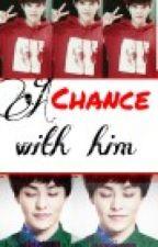 chance with him(Exo Xuimin fanfic) by NieChee27