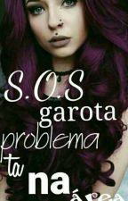 S.O.S garota problema ta na área by julia_83737