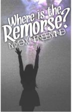 Where Is The Remorse? by Myownfreemind