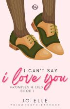 P&L 1: I Can't Say I Love You [COMPLETED] by PrincessThirteen00