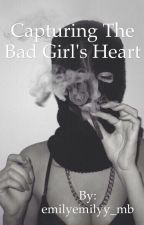 Capturing The Bad Girl's Heart by emilyemilyy_mb