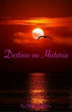 Destino ou História by Cahloves