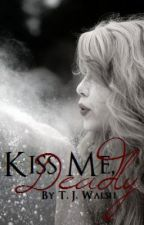 ~Kiss Me, Deadly~ (Discontinued) by LikkleMonstahhxX