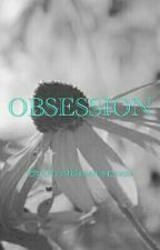 Obsession by GhostDreamerxoxo