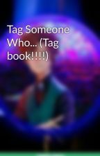 Tag Someone Who... (Tag book!!!!) by CatzRCoolz