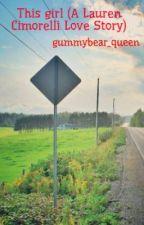 This girl (A Lauren Cimorelli Love Story) by gummybear_queen