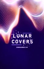 Lunar Covers  ↠ Closed For Catch Up by -fadedlights