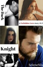 The Dark Knight (a forbidden love story #0.5)  by SeleneNix