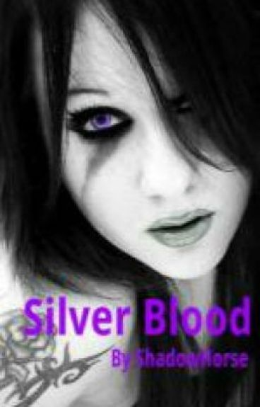 Silver Blood (ON HOLD) by ShadowHorse