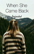 When She Came Back by Jeejeeshel