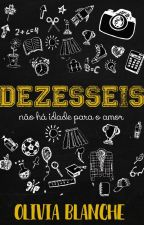 DEZESSEIS by blancheolivia