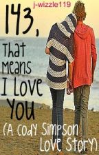 143, That Means I Love You (A Cody Simpson Love Story) by JustJenna01