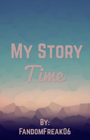 My Story Time by FadedFangirl327