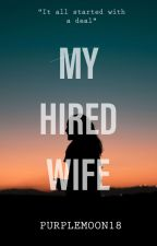 """My Hired Wife""(Completed)(Not Edited) by Purplemoon18"