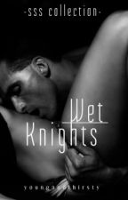 Wet Knights (SSS Collection) by youngandthirsty