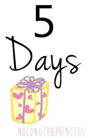 5 Days [On-hold] by NoLongerAPrincess