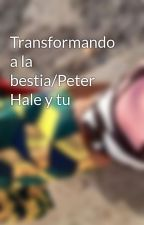 Transformando a la bestia/Peter Hale y tu by DaniielitaSanchez