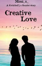 Creative Love - kickthepj x reader by mimi_x_